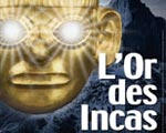 Exposition Pinacoth�que de Paris L'Or des Incas, Origines et myst�res